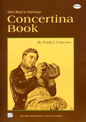 Mel Bay's Deluxe Concertina Book By Converse, Frank