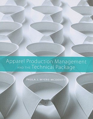 Apparel Production Management and the Technical Package By Myres-mcdevitt, Paula J.